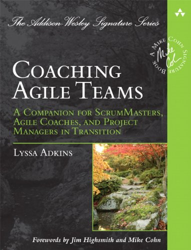 Coaching Agile Teams: A Companion for ScrumMasters, Agile Coaches, and Project Managers in Transition 9780321637703