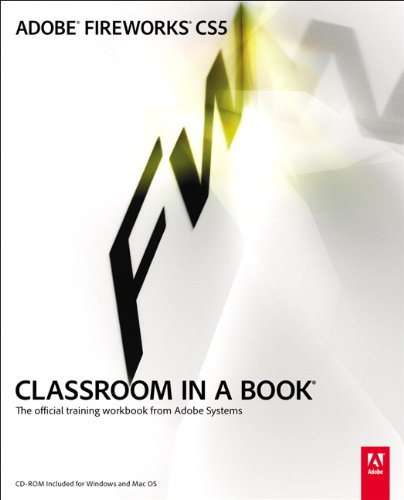 Adobe Fireworks CS5 Classroom in a Book: The Official Training Workbook from Adobe Systems [With CDROM] 9780321704481