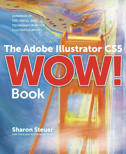 The Adobe Illustrator CS5 Wow! Book: Hundreds of Tips, Tricks, and Techniques from Top Illustrator Artists [With DVD ROM] 9780321712448