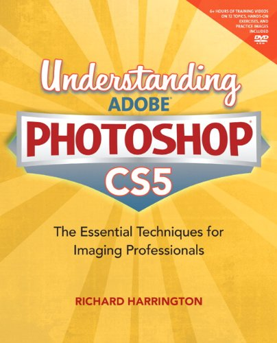 Understanding Adobe Photoshop CS5: The Essential Techniques for Imaging Professionals [With DVD ROM] 9780321714268
