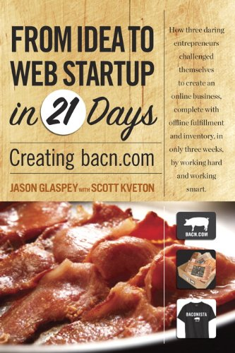 From Idea to Web Start-Up in 21 Days: Creating Bacn.com 9780321714282