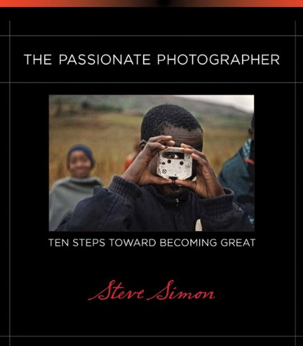 The Passionate Photographer: Ten Steps Toward Becoming Great 9780321719898
