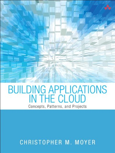 Building Applications in the Cloud: Concepts, Patterns, and Projects 9780321720207