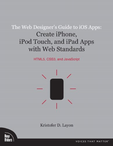 The Web Designer's Guide to IOS Apps: Create Iphone, iPod Touch, and Ipad Apps with Web Standards (Html5, Css3, and JavaScript) 9780321732989