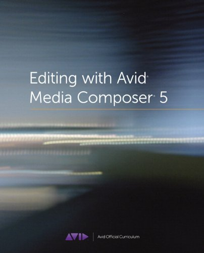 Editing with Avid Media Composer 5 [With DVD ROM] 9780321734679