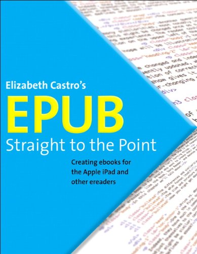EPUB Straight to the Point: Creating eBooks for the Apple iPad and Other ereaders 9780321734686
