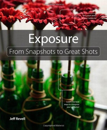 Exposure: From Snapshots to Great Shots 9780321741295