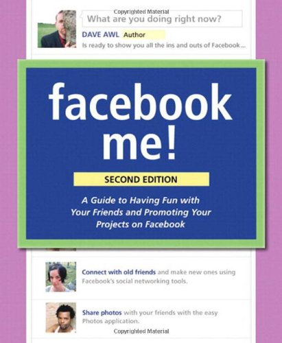 Facebook Me!: A Guide to Socializing, Sharing, and Promoting on Facebook 9780321743732