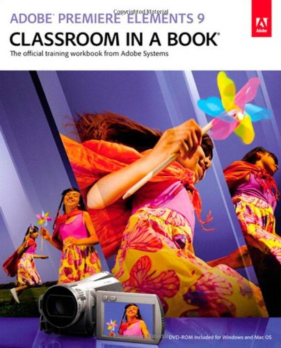 Adobe Premiere Elements 9 Classroom in a Book [With DVD ROM] 9780321749727