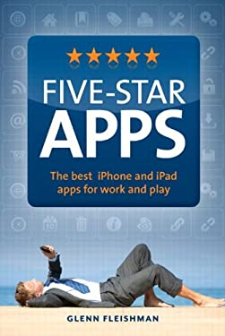 Five-Star Apps: The Best iPhone and iPad Apps for Work and Play 9780321751430