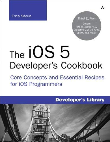 The iOS 5 Developer's Cookbook: Core Concepts and Essential Recipes for iOS Programmers 9780321754264