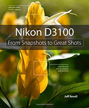Nikon D3100: From Snapshots to Great Shots 9780321754547