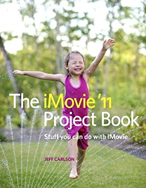 The iMovie '11 Project Book: Stuff You Can Do with iMovie 9780321768193