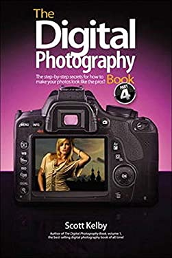 The Digital Photography Book, Part 4: The Step-By-Step Secrets for How to Make Your Photos Look Like the Pros'! 9780321773029