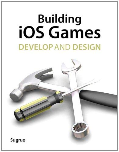 Building IOS 5 Games: Develop and Design 9780321786623
