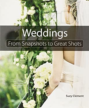 Weddings: From Snapshots to Great Shots 9780321792655