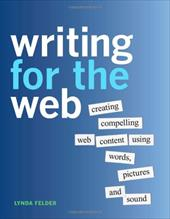 Writing for the Web: Creating Compelling Web Content Using Words, Pictures and Sound 14131473