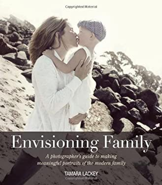 Envisioning Family: A Photographer's Guide to Making Meaningful Portraits of the Modern Family 9780321803573