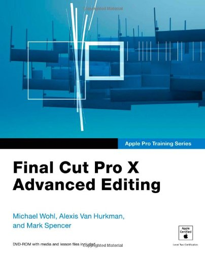 Final Cut Pro X Advanced Editing [With DVD ROM] 9780321810229