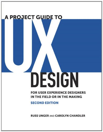 A Project Guide to UX Design: For User Experience Designers in the Field or in the Making 9780321815385