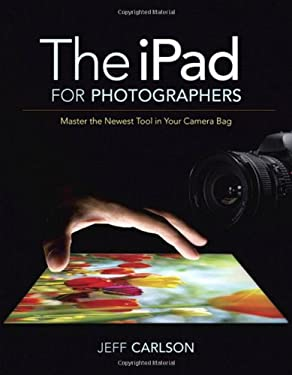 The iPad for Photographers: Master the Newest Tool in Your Camera Bag 9780321820181