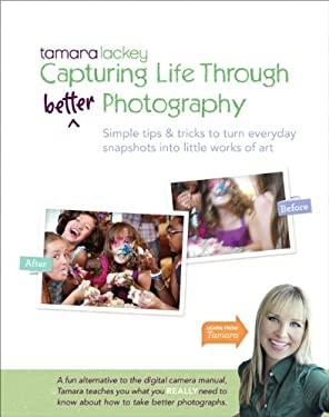 Tamara Lackey's Capturing Life Through (Better) Photography 9780321820426