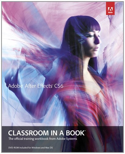 Adobe After Effects CS6 Classroom in a Book: The Official Training Workbook from Adobe Systems [With DVD ROM] 9780321822437