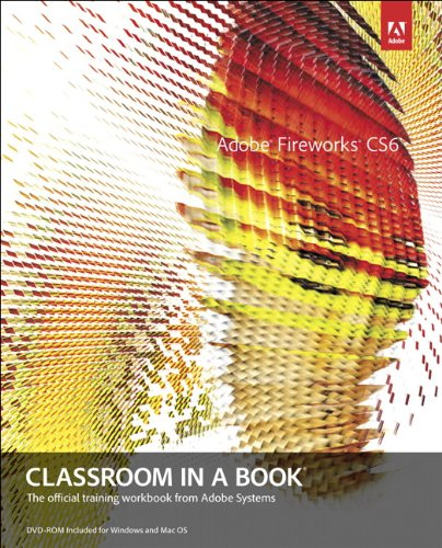 Adobe Fireworks CS6 Classroom in a Book: The Official Training Workbook from Adobe Systems [With CDROM] 9780321822444