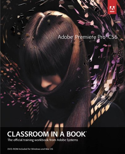 Adobe Premiere Pro Cs6 Classroom in a Book [With DVD] 9780321822475