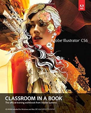 Adobe Illustrator CS6 Classroom in a Book: The Official Training Workbook from Adobe Systems [With CDROM] 9780321822482