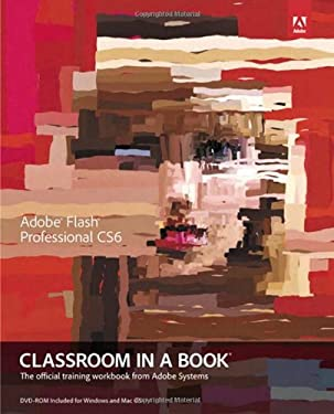 Adobe Flash Professional CS6 Classroom in a Book [With DVD ROM] 9780321822512