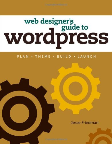 Web Designer's Guide to Wordpress: Plan, Theme, Build, Launch 9780321832818