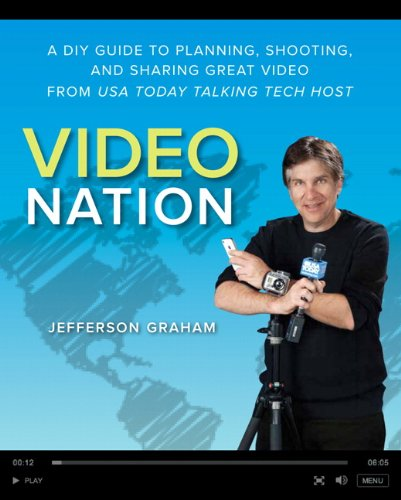 Video Nation: A DIY Guide to Planning, Shooting, and Sharing Great Video from USA Today's Talking Tech Host 9780321832870