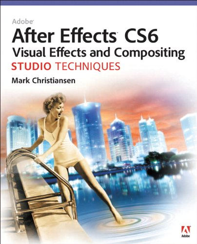 Adobe After Effects CS6 Visual Effects and Compositing Studio Techniques 9780321834591