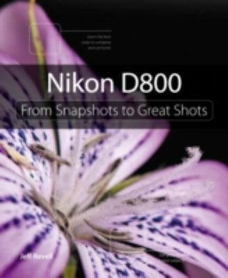 Nikon D800: From Snapshots to Great Shots 9780321840745