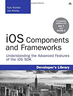 IOS Components and Frameworks: Understanding the Advanced Features of IOS 6 9780321856715