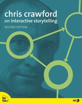Chris Crawford on Interactive Storytelling 9780321864970