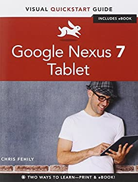 Google Nexus 7 Tablet: Visual QuickStart Guide 9780321887344