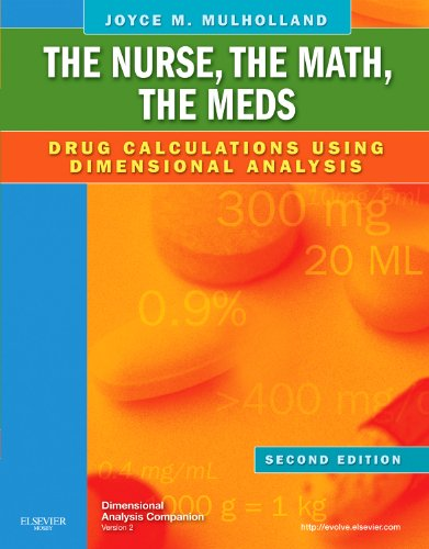 The Nurse, the Math, the Meds: Drug Calculations Using Dimensional Analysis 9780323069045