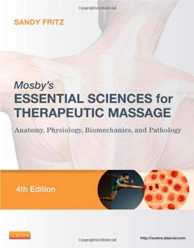 Mosby's Essential Sciences for Therapeutic Massage: Anatomy, Physiology, Biomechanics, and Pathology 9780323077439