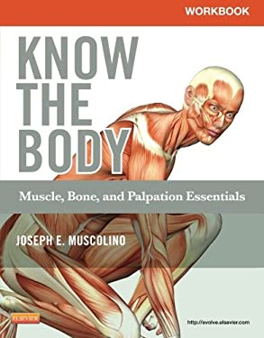 Workbook for Know the Body: Muscle, Bone, and Palpation Essentials 9780323086837