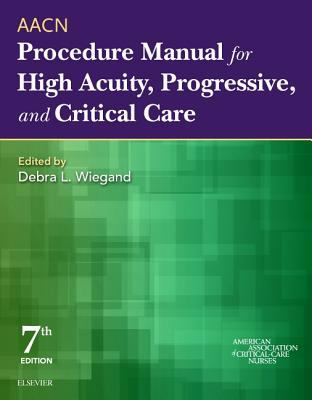 AACN Procedure Manual for High Acuity, Progressive, and Critical Care, 7e (Aacn Procedure Manual for Critical Care)