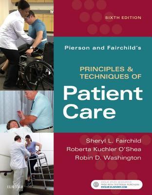 Pierson and Fairchild's Principles & Techniques of Patient Care, 6e - 6th Edition