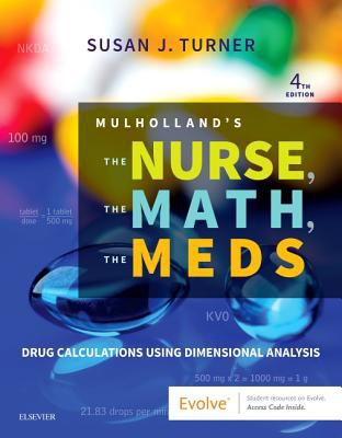 Mulholland's The Nurse, The Math, The Meds: Drug Calculations Using Dimensional Analysis - 4th Edition