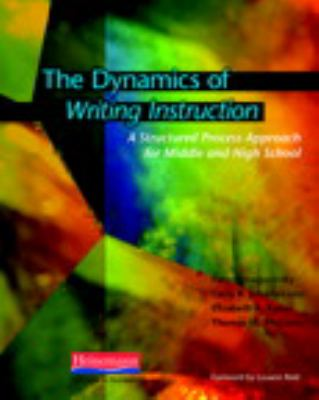 The Dynamics of Writing Instruction: A Structured Process Approach for Middle and High School 9780325011936