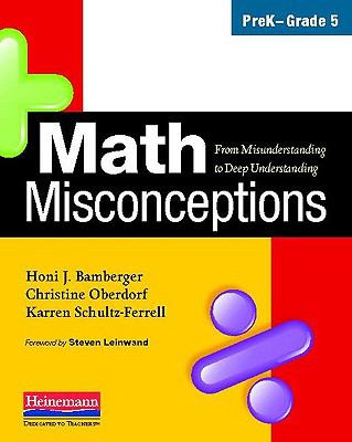 Math Misconceptions, PreK-Grade 5: From Misunderstanding to Deep Understanding 9780325026138
