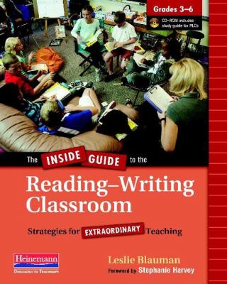 The Inside Guide to the Reading-Writing Classroom, Grades 3-6: Strategies for Extraordinary Teaching [With CDROM] 9780325028316