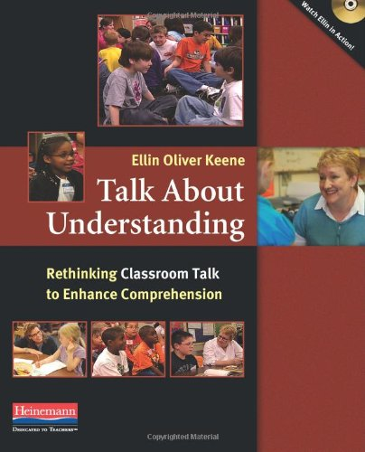 Talk about Understanding: Rethinking Classroom Talk to Enhance Comprehension 9780325028392