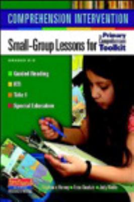 Comprehension Intervention: Small-Group Lessons for the Primary Comprehension Toolkit 9780325028460