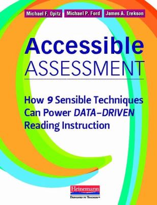 Accessible Assessment: How 9 Sensible Techniques Can Power Data-Driven Reading Instruction 9780325030524